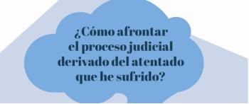 ¿Cómo afrontar el el proceso judicial derivado del atentado que he sufrido?